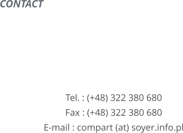 CONTACT        Tel. : (+48) 322 380 680 Fax : (+48) 322 380 680 E-mail : compart (at) soyer.info.pl
